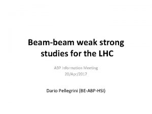 Beambeam weak strong studies for the LHC ABP