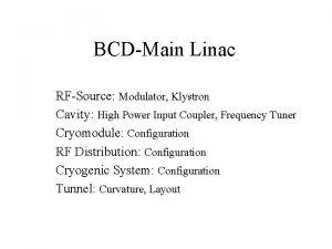 BCDMain Linac RFSource Modulator Klystron Cavity High Power