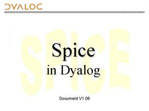 Spice in Dyalog Document V 1 06 Spice