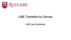 LMS Transition to Canvas LMS Use Guidelines LMS