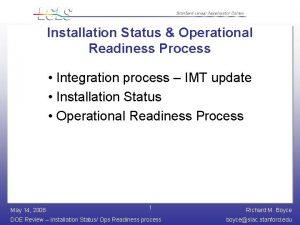 Installation Status Operational Readiness Process Integration process IMT