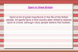 Sport in Great Britain Sport is full of