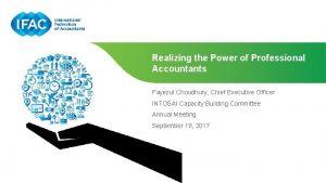 Realizing the Power of Professional Accountants Fayezul Choudhury