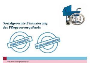 Sozialgerechte Finanzierung des Pflegevorsorgefonds Stefan Walter stefanfamilywalter de