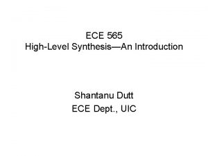 ECE 565 HighLevel SynthesisAn Introduction Shantanu Dutt ECE
