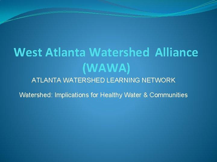 West Atlanta Watershed Alliance WAWA ATLANTA WATERSHED LEARNING