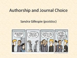 Authorship and Journal Choice Sandra Gillespie postdoc Authorship