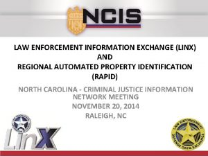 LAW ENFORCEMENT INFORMATION EXCHANGE LINX AND REGIONAL AUTOMATED