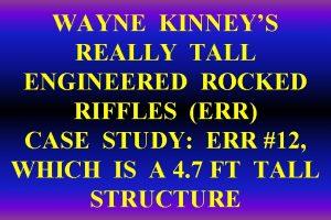 WAYNE KINNEYS REALLY TALL ENGINEERED ROCKED RIFFLES ERR