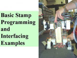 Basic Stamp Programming and Interfacing Examples BASIC Stamp