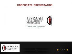CORPORATE PRESENTATION JESRAAH RECRUITMENT ASSOCIATES Your recruitment partner