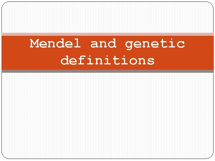 Mendel and genetic definitions Mendel and Heredity Heredity