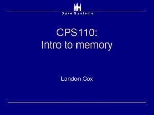 CPS 110 Intro to memory Landon Cox Course