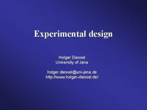 Experimental design Holger Diessel University of Jena holger