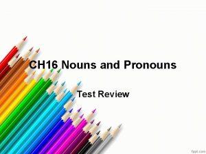 CH 16 Nouns and Pronouns Test Review Nouns