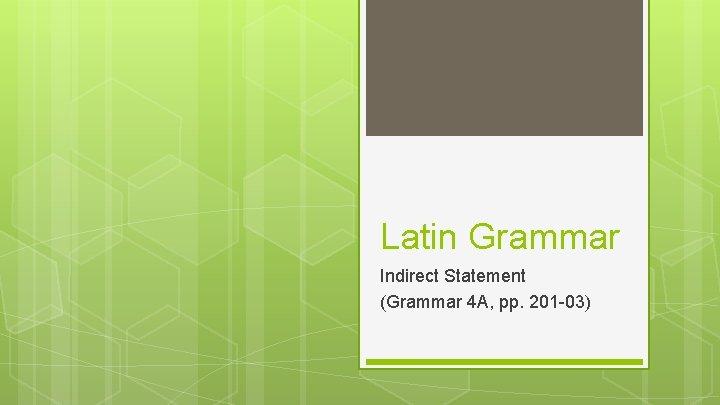 Latin Grammar Indirect Statement Grammar 4 A pp