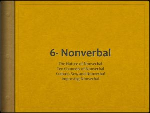 6 Nonverbal The Nature of Nonverbal Ten Channels