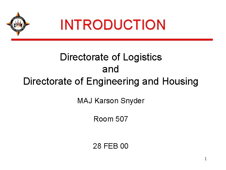 INTRODUCTION Directorate of Logistics and Directorate of Engineering