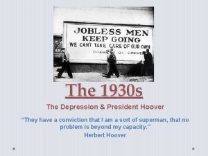 The 1930 s The Depression President Hoover They