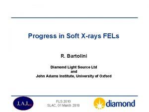 Progress in Soft Xrays FELs R Bartolini Diamond
