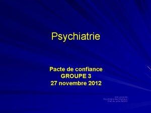 Psychiatrie Pacte de confiance GROUPE 3 27 novembre