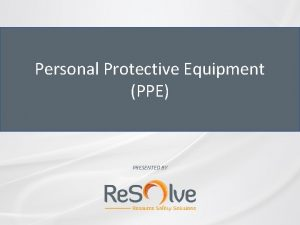 Personal Protective Equipment PPE PRESENTED BY PPE Selection