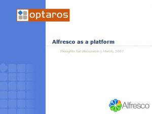 Alfresco as a platform Thoughts for discussion March