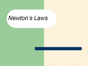 Newtons Laws Newtons First Law of Motion Every