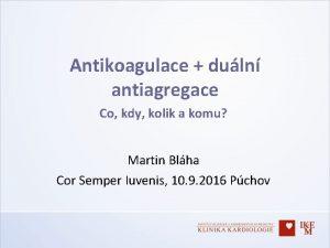 Antikoagulace duln antiagregace Co kdy kolik a komu