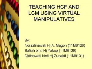 TEACHING HCF AND LCM USING VIRTUAL MANIPULATIVES By