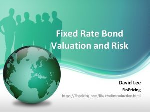 Fixed Rate Bond Valuation and Risk David Lee