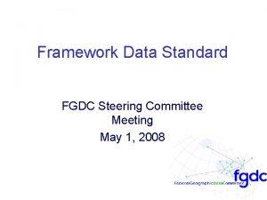 Framework Data Standard FGDC Steering Committee Meeting May