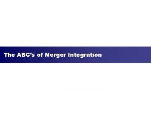 The ABCs of Merger Integration Agenda n Merger