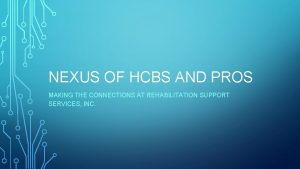 NEXUS OF HCBS AND PROS MAKING THE CONNECTIONS