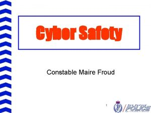 Cyber Safety Constable Maire Froud 1 Overview Cyberspace