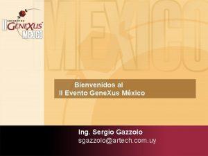 Bienvenidos al II Evento Gene Xus Mxico Ing