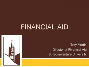 FINANCIAL AID Troy Martin Director of Financial Aid