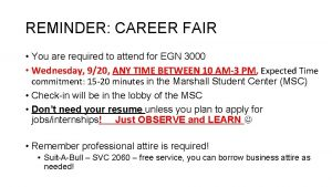 REMINDER CAREER FAIR You are required to attend