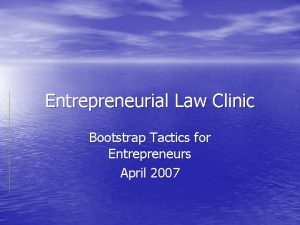 Entrepreneurial Law Clinic Bootstrap Tactics for Entrepreneurs April