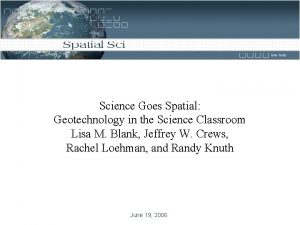 Science Goes Spatial Geotechnology in the Science Classroom