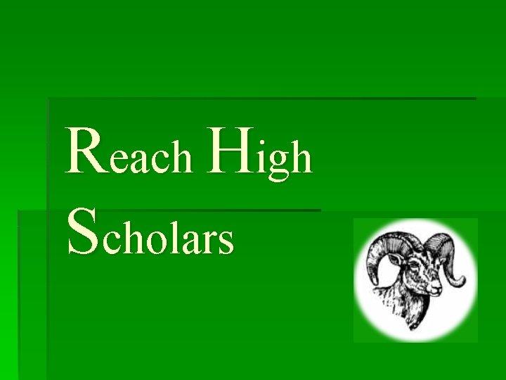Reach High Scholars The Reach High Scholars Program