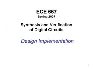 ECE 667 Spring 2007 Synthesis and Verification of