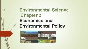 Environmental Science Chapter 2 Economics and Environmental Policy