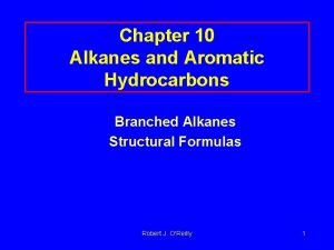 Chapter 10 Alkanes and Aromatic Hydrocarbons Branched Alkanes