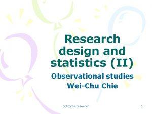 Research design and statistics II Observational studies WeiChu