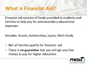 What is Financial Aid Financial aid consists of
