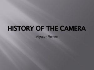 HISTORY OF THE CAMERA Alyssa Brown Camera Obscura
