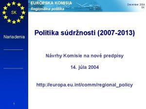 EURPSKA KOMISIA SK Nariadenia Regionlna politika December 2004