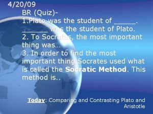 42009 BR Quiz1 Plato was the student of