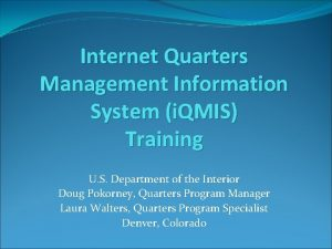 Internet Quarters Management Information System i QMIS Training